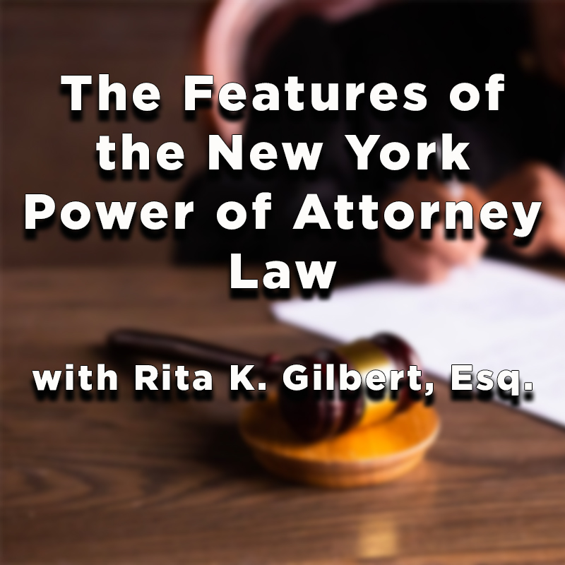 The Features of the New York Power of Attorney Law with Rita K. Gilbert, Esq. on Zoom