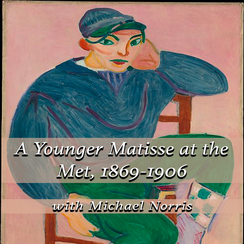 A Younger Matisse at the Met, 1869-1906 with Michael Norris on Zoom