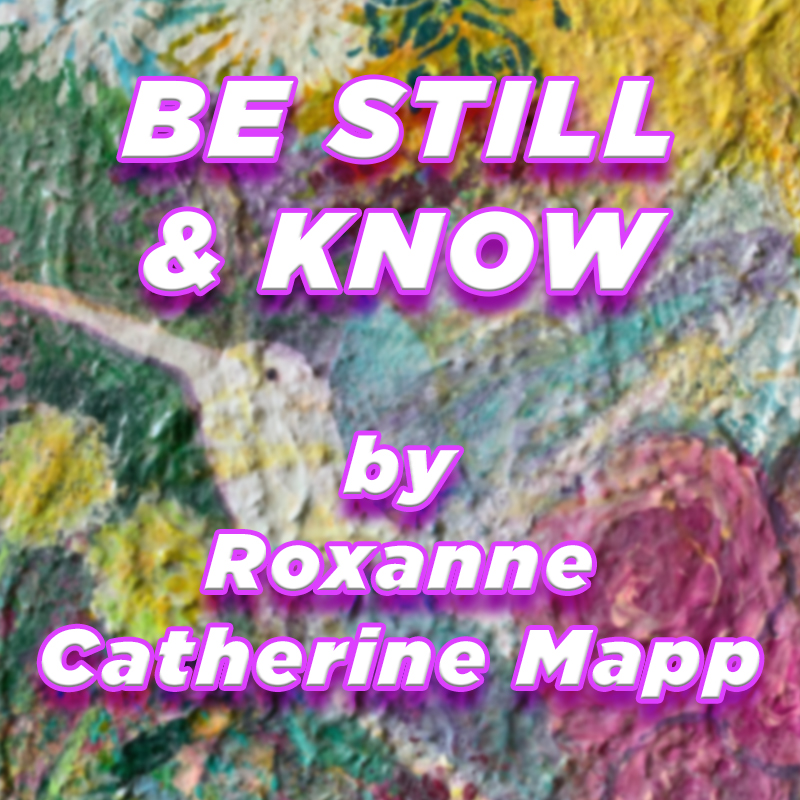 """""""Be Still & Know"""" by Roxanne Catherine Mapp"""