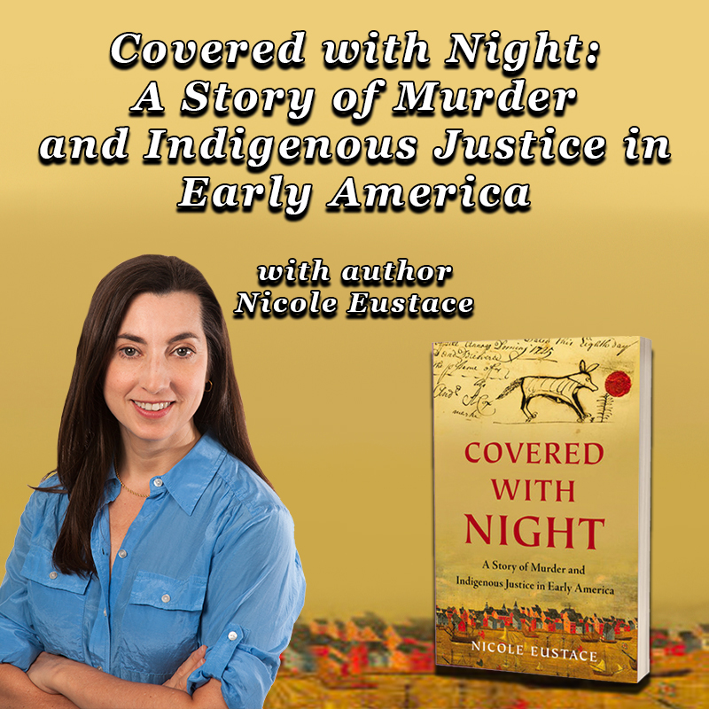 Covered with Night: A Story of Murder and Indigenous Justice in Early America with author Nicole Eustace