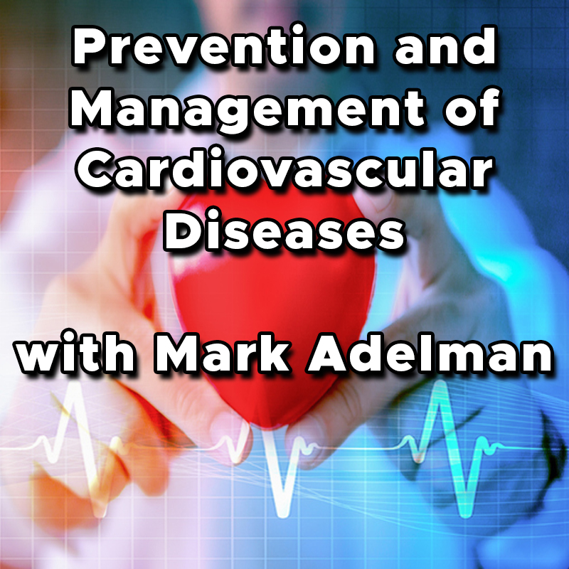 Prevention and Management of Cardiovascular Diseases with Mark Adelman live on Zoom