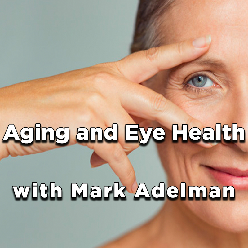 Aging and Eye Health with Mark Adelman on Zoom