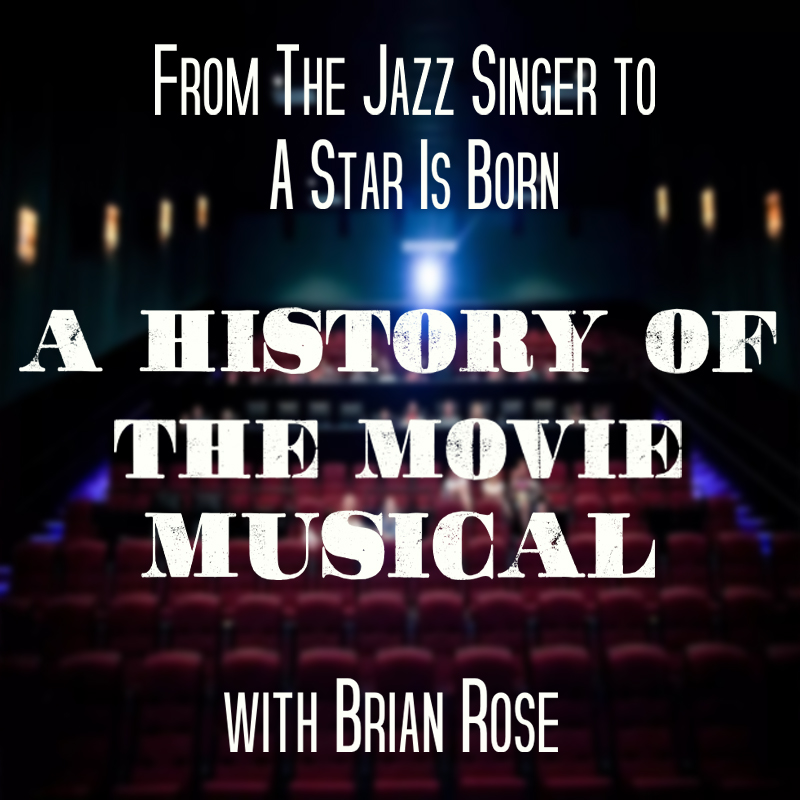 From The Jazz Singer to A Star Is Born: A History of the Movie Musical with Brian Rose on Zoom