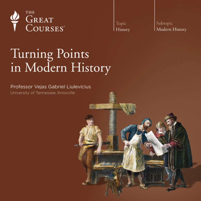 Great Courses: Turning Points in Modern History