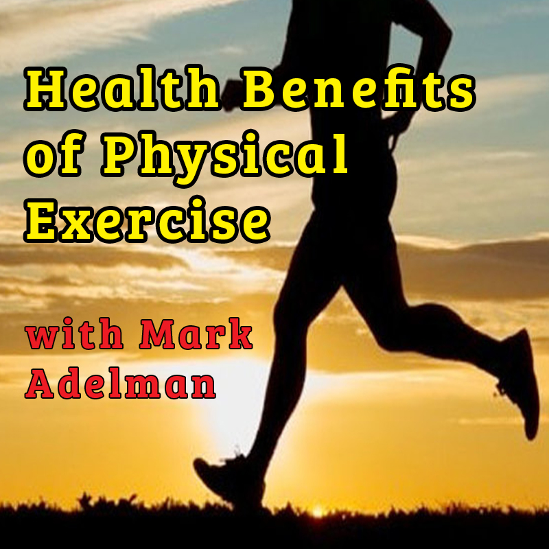 Health Benefits of Physical Exercise with Mark Adelman live on Zoom