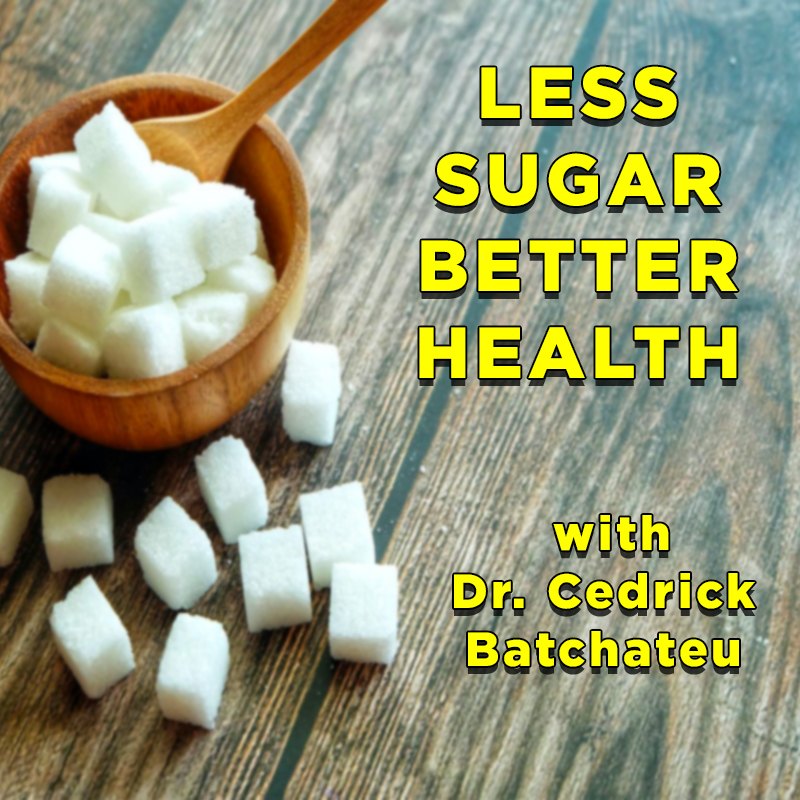 Less Sugar Better Health with Dr. Cedrick Batchateu on Zoom