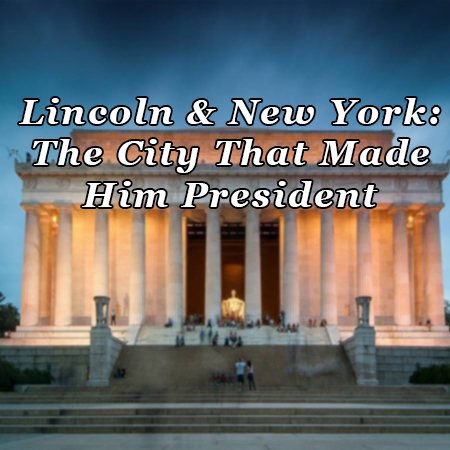 Lincoln & New York: The City That Made Him President presented by the New York Historical Society on Zoom
