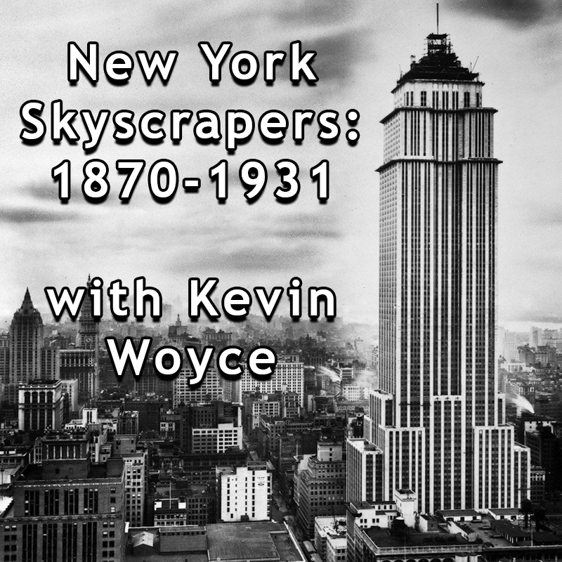 New York Skyscrapers: 1870-1931 with Kevin Woyce
