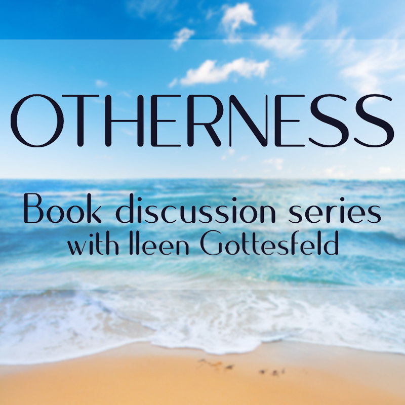 OTHERNESS book discussion series with Ileen Gottesfeld