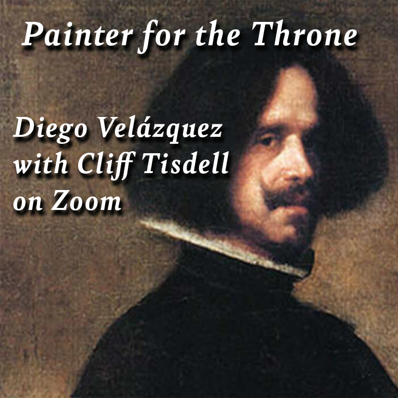 Painter for the Throne - Diego Velázquez with Cliff Tisdell live on Zoom