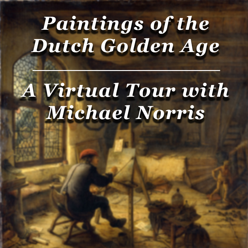 Paintings of the Dutch Golden Age: A Virtual Tour with Michael Norris on Zoom