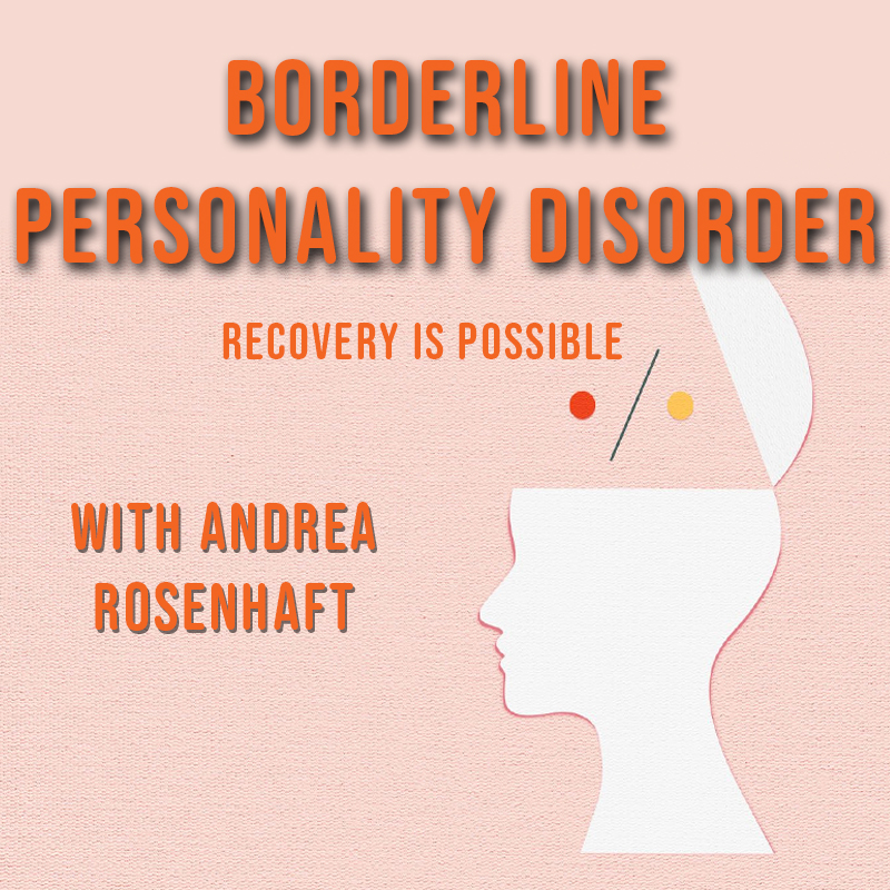 Borderline Personality Disorder: Recovery is Possible withAndrea Rosenhafton Zoom
