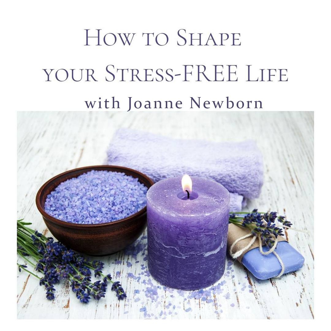 How to Shape Your Stress Free Life with Joanne Newborn