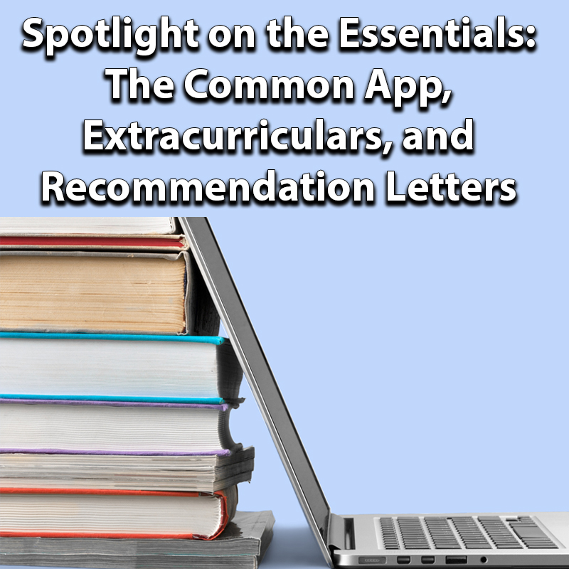 Spotlight on the Essentials: The Common App, Extracurriculars, and Recommendation Letters
