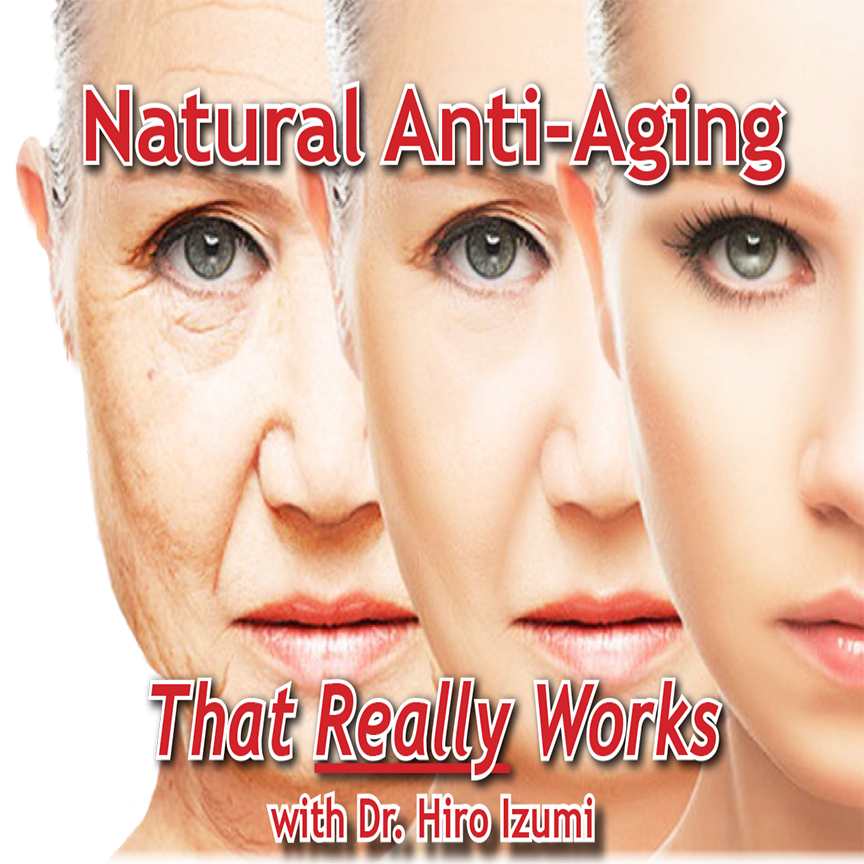 Natural Anti-Aging That Really Works with Dr. Hiro Izumi