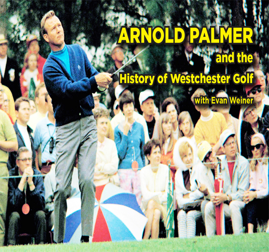 Arnold Palmer and the History of Westchester Golf with Evan Weiner