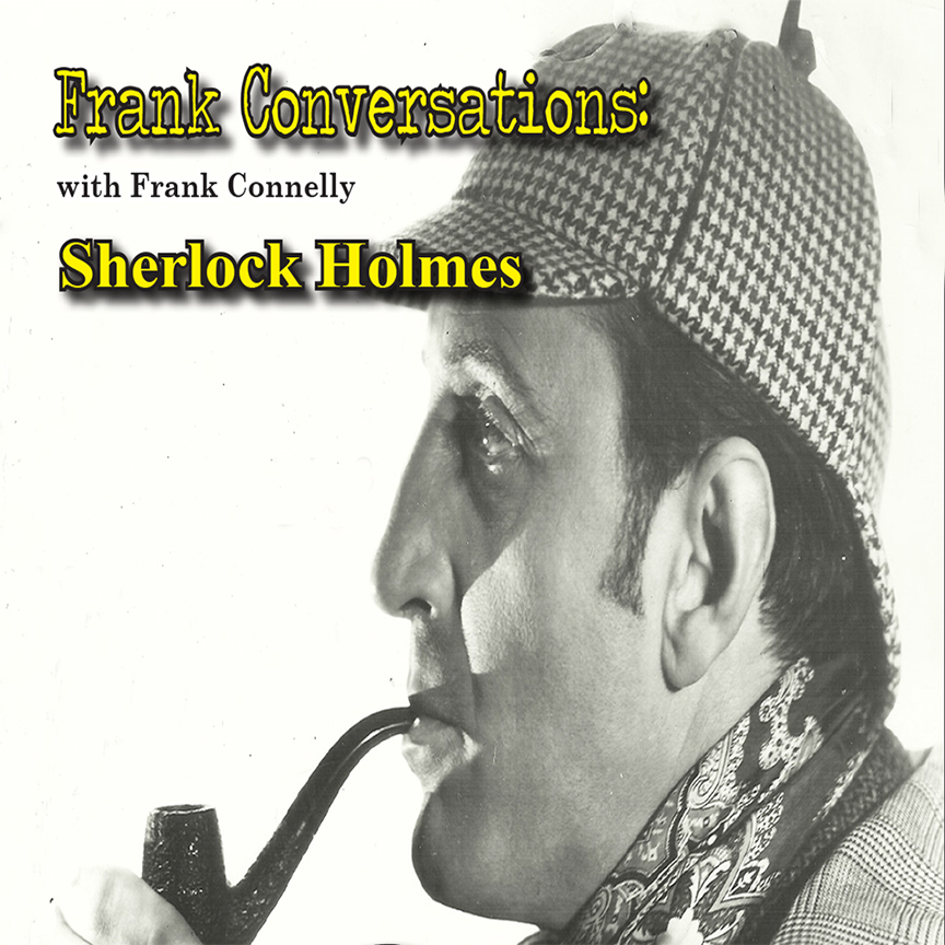 Frank Conversations with Frank Connelly: Sherlock Holmes