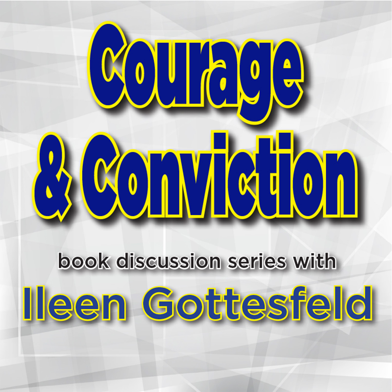 Courage & Conviction with Ileen Gottesfeld on ZOOM