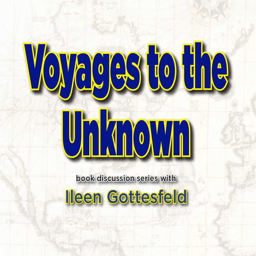 Voyages to the Unknown with Ileen Gottesfeld