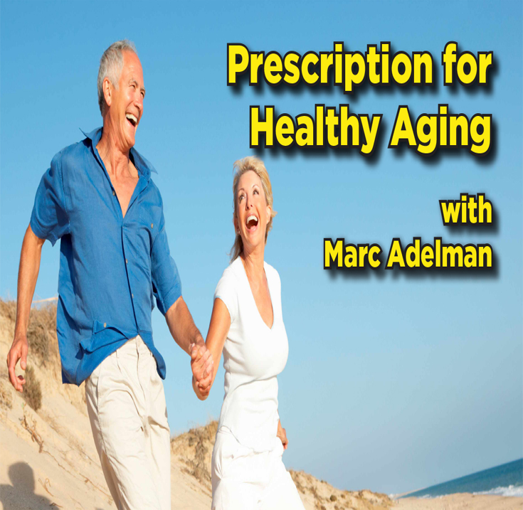 Prescription for Healthy Aging with Marc Adelman