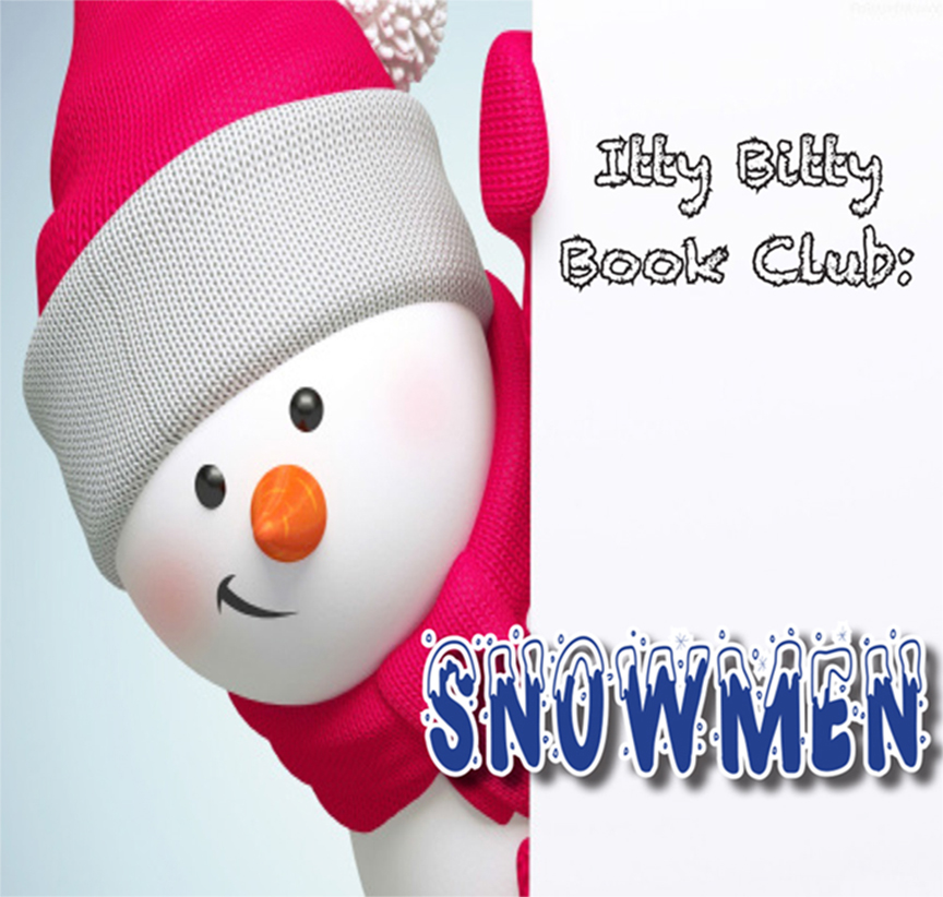Itty Bitty Book Group: Snowmen