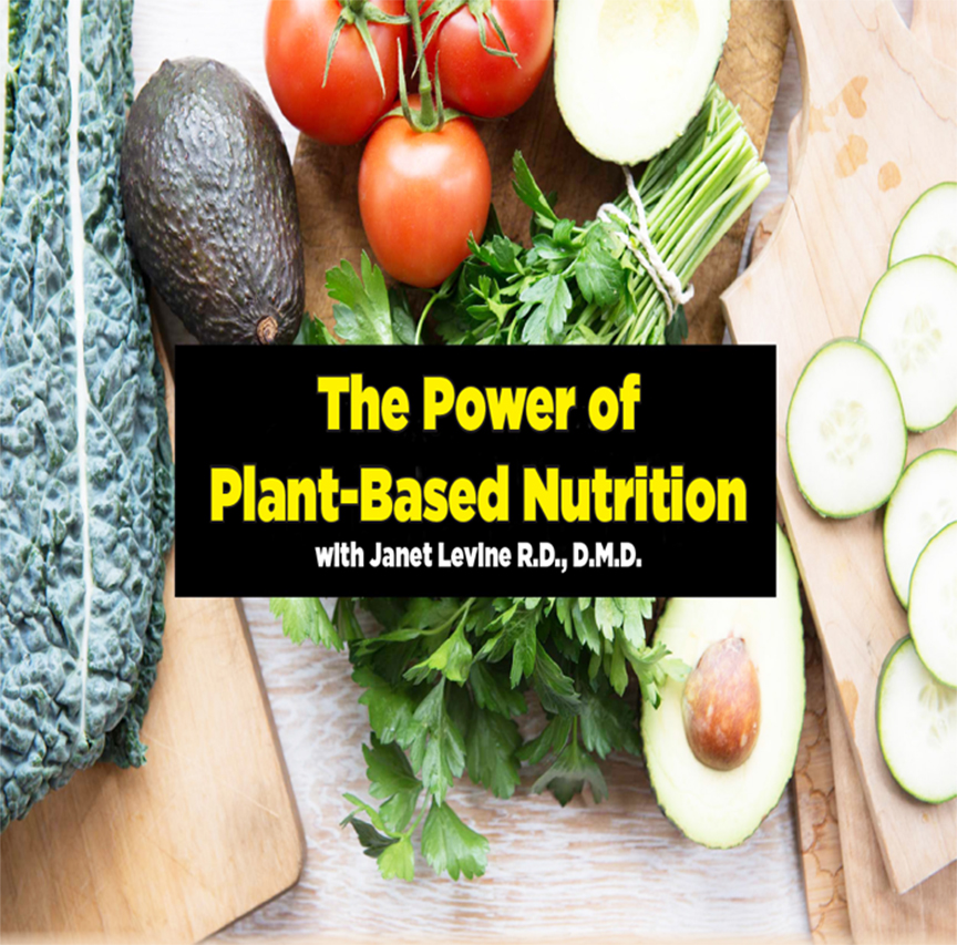 The Power of Plant-Based Nutrition with Janet Levine R.D., D.M.D