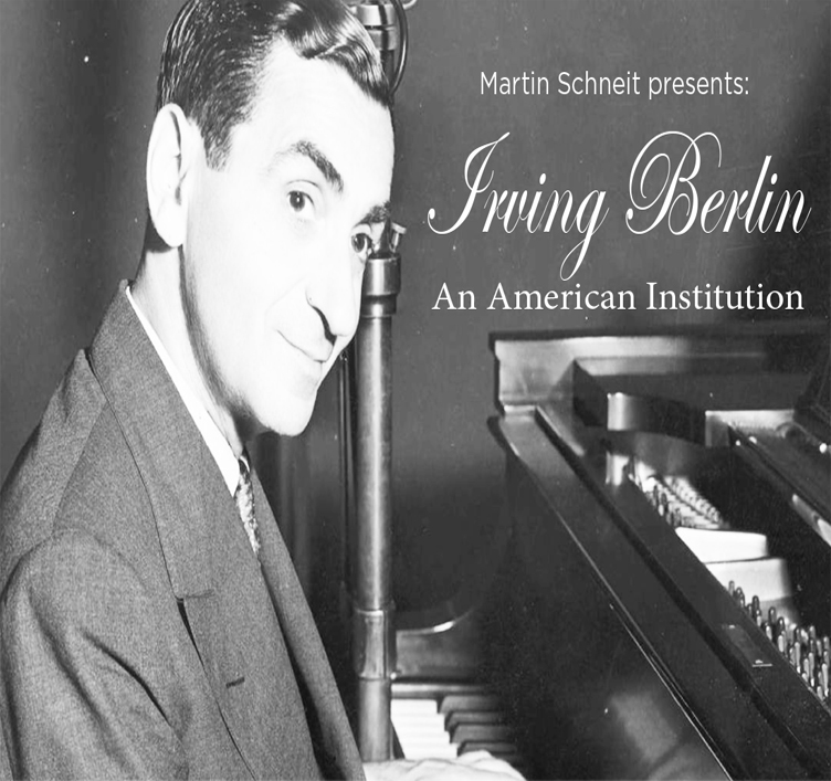 Irving Berlin: An American Institution with Martin Schneit