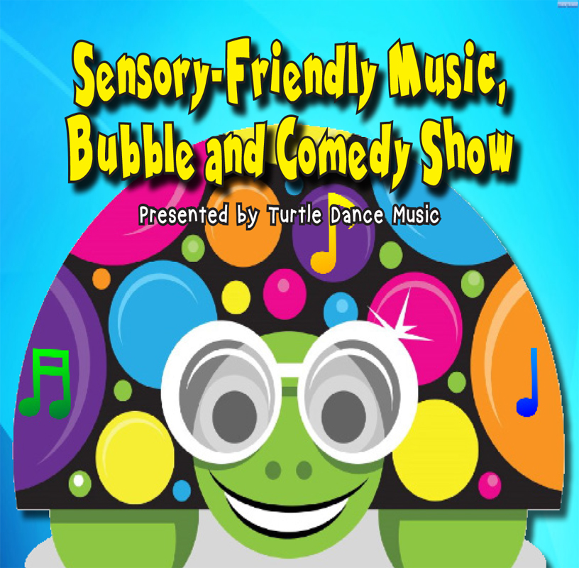 Turtle Dance Music Presents: Sensory-Friendly Music, Bubble & Comedy Show