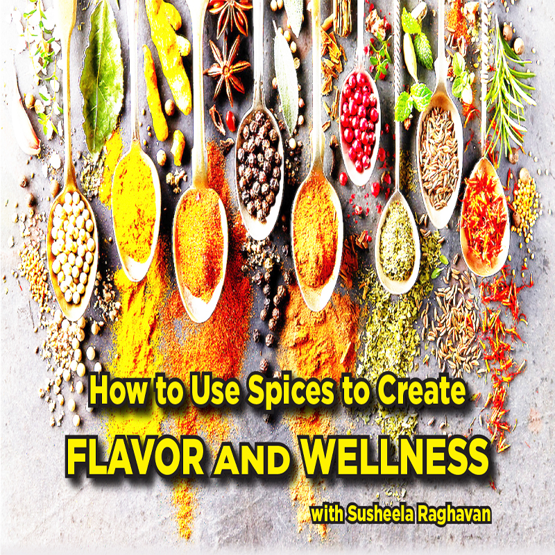 How to Use Spices to Create Flavor and Wellness with Susheela Raghavan