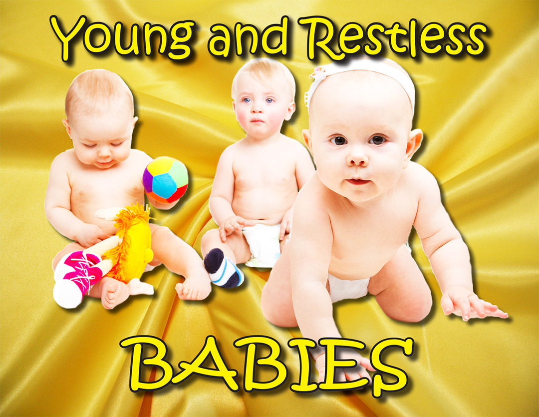 Young and Restless for Babies