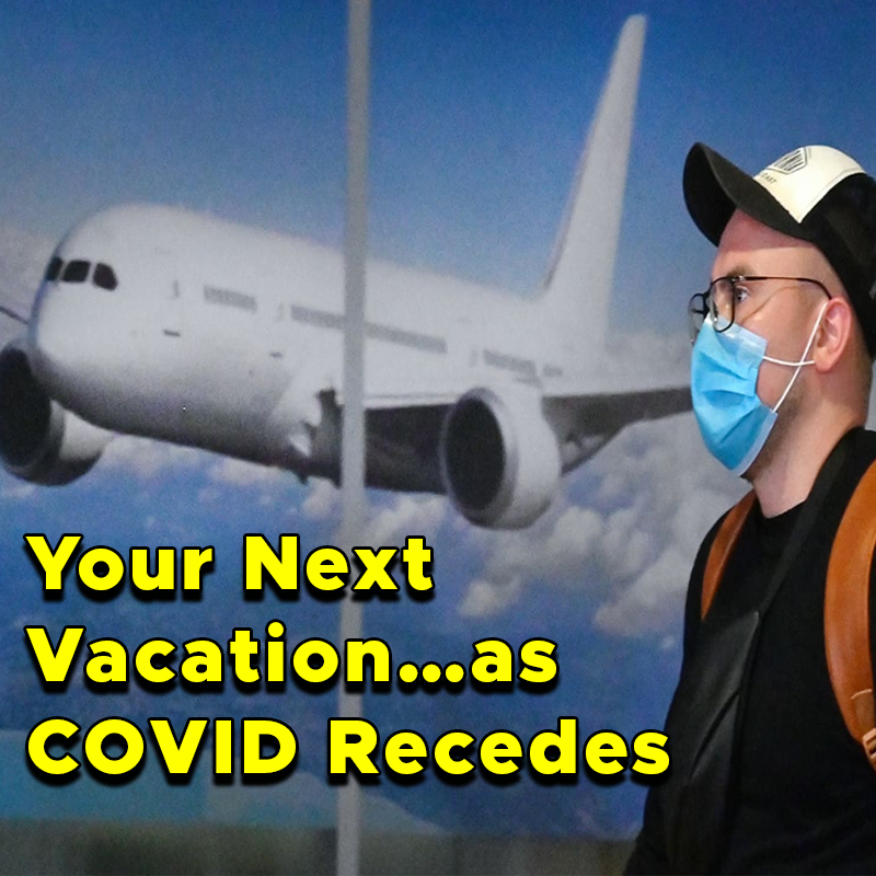 Your Next Vacation…as COVID Recedes