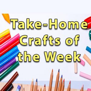 Take Home Crafts of the Week
